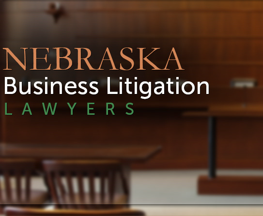 Nebraska business litigation lawyers